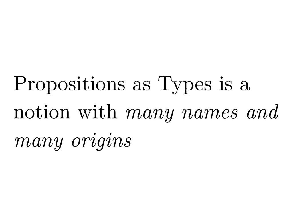 Propositions as Types is a notion with many nam...