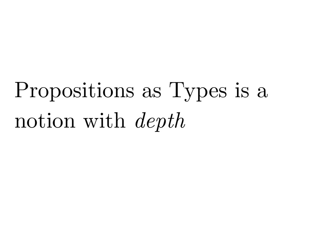 Propositions as Types is a notion with depth