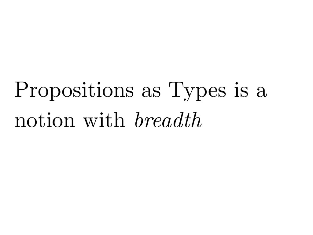 Propositions as Types is a notion with breadth