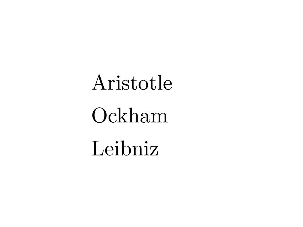 Aristotle Ockham Leibniz
