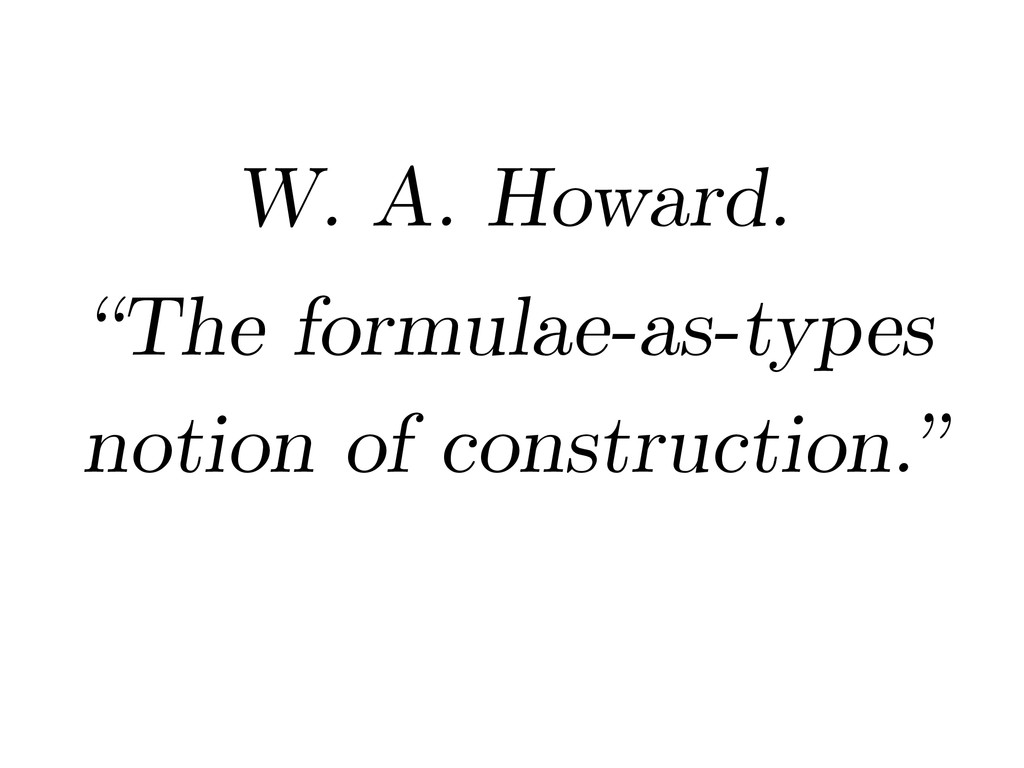 """W. A. Howard. """"The formulae-as-types notion of ..."""