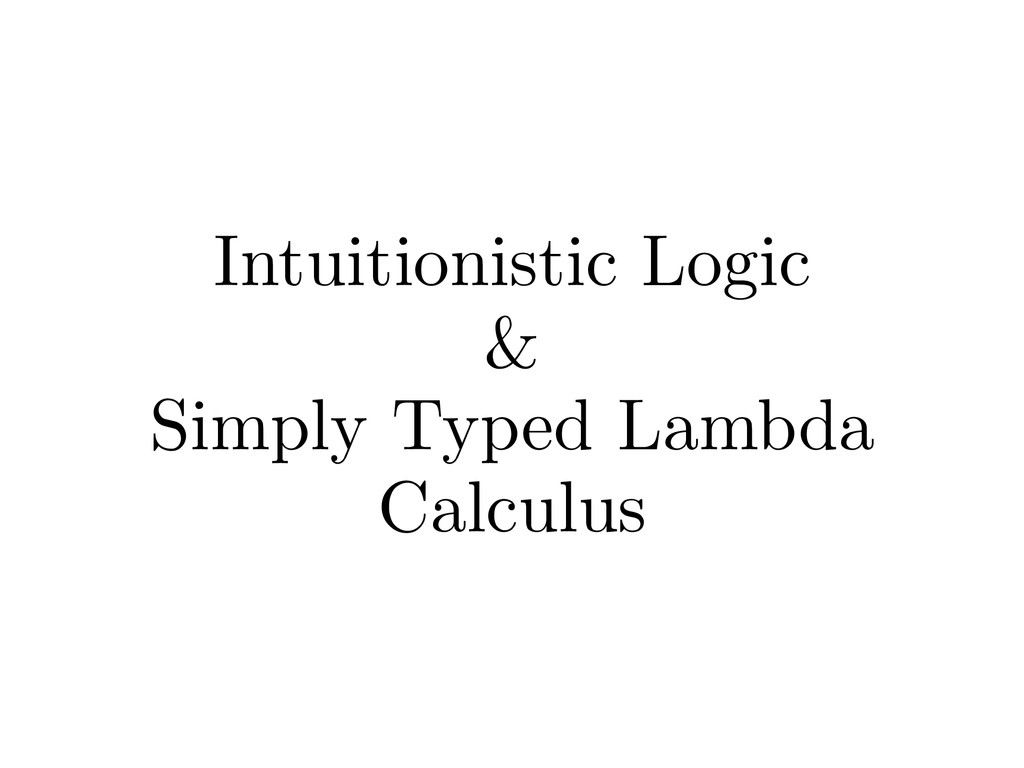 Intuitionistic Logic & Simply Typed Lambda Calc...