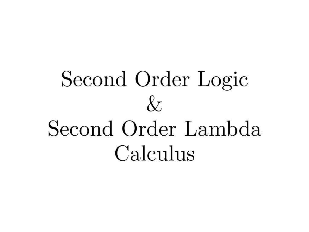 Second Order Logic & Second Order Lambda Calcul...