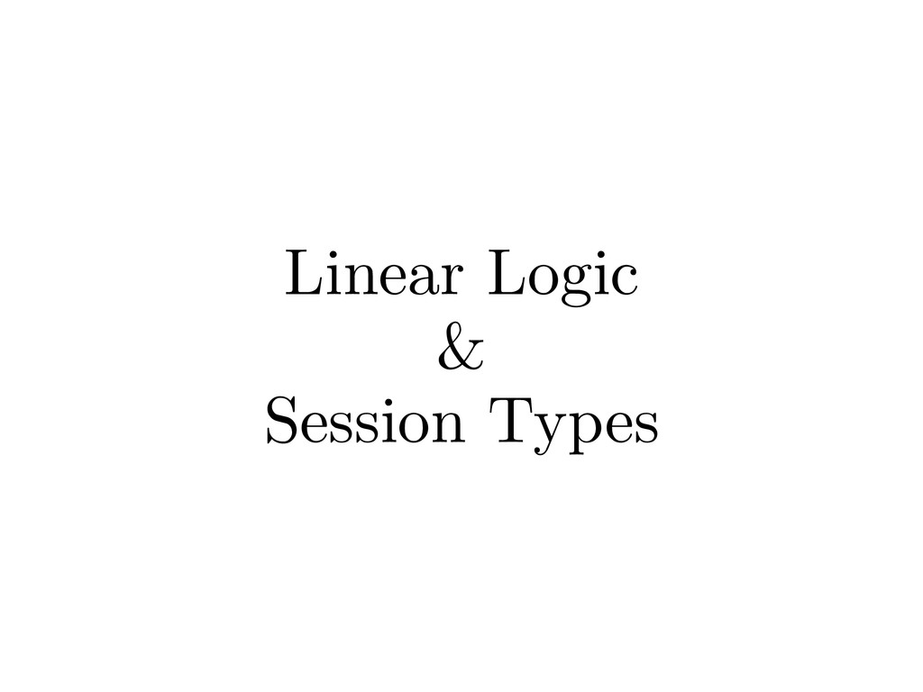 Linear Logic & Session Types