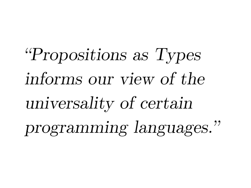 """""""Propositions as Types informs our view of the ..."""