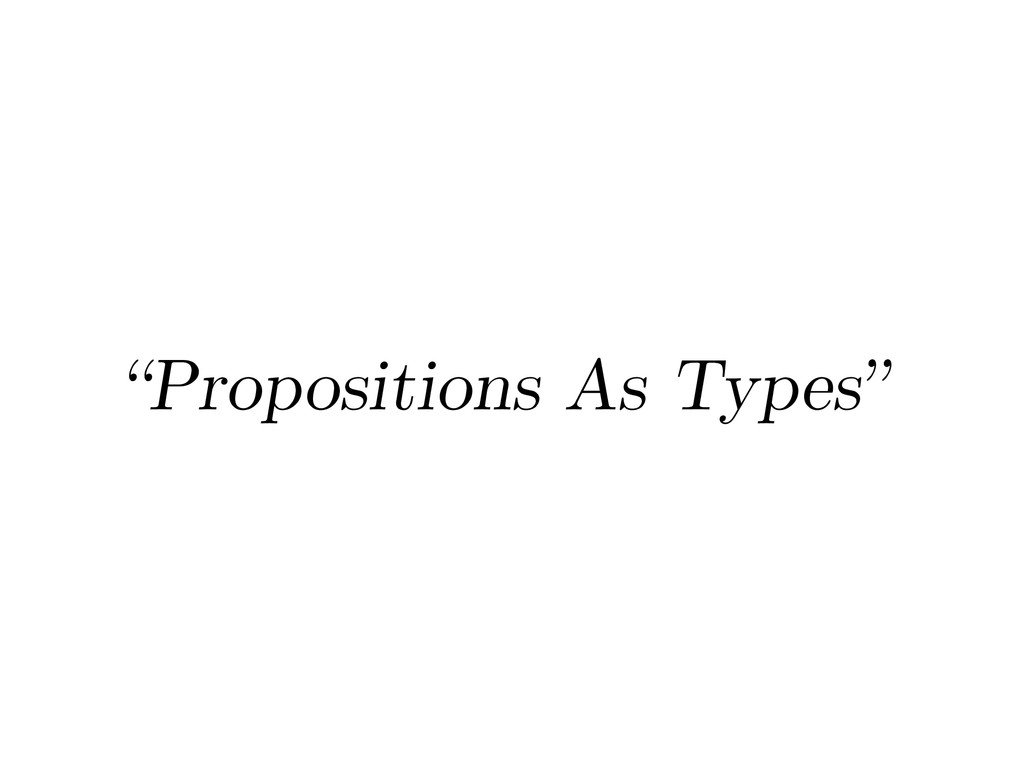 """""""Propositions As Types"""""""
