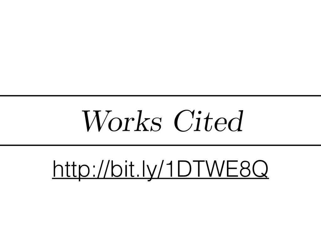 Works Cited http://bit.ly/1DTWE8Q