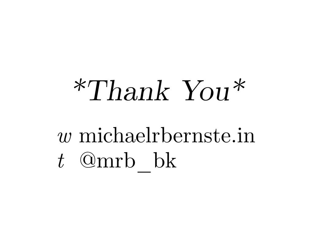 *Thank You* w michaelrbernste.in t @mrb_bk