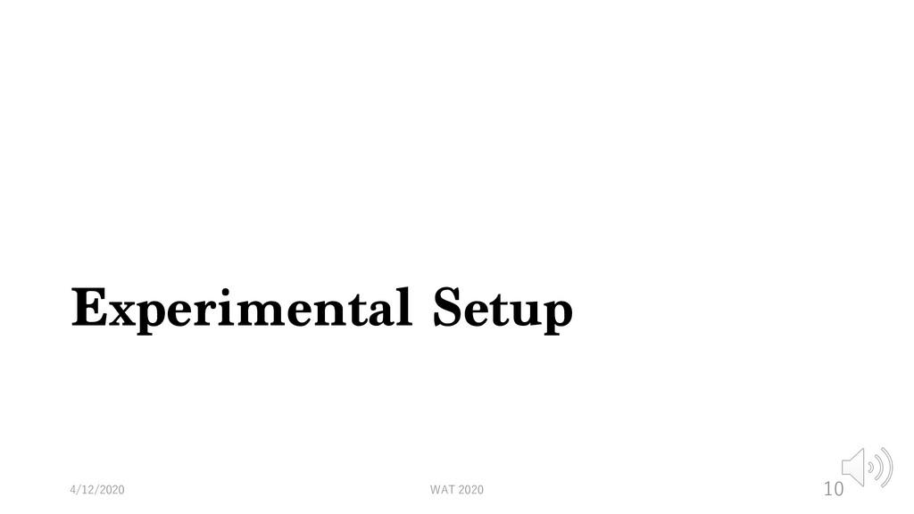 Experimental Setup 4/12/2020 WAT 2020 10