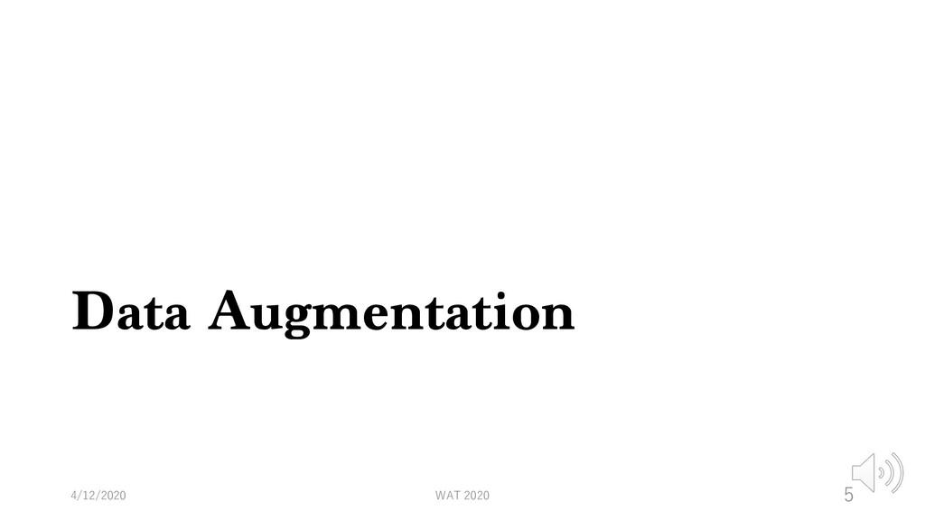 Data Augmentation 4/12/2020 WAT 2020 5