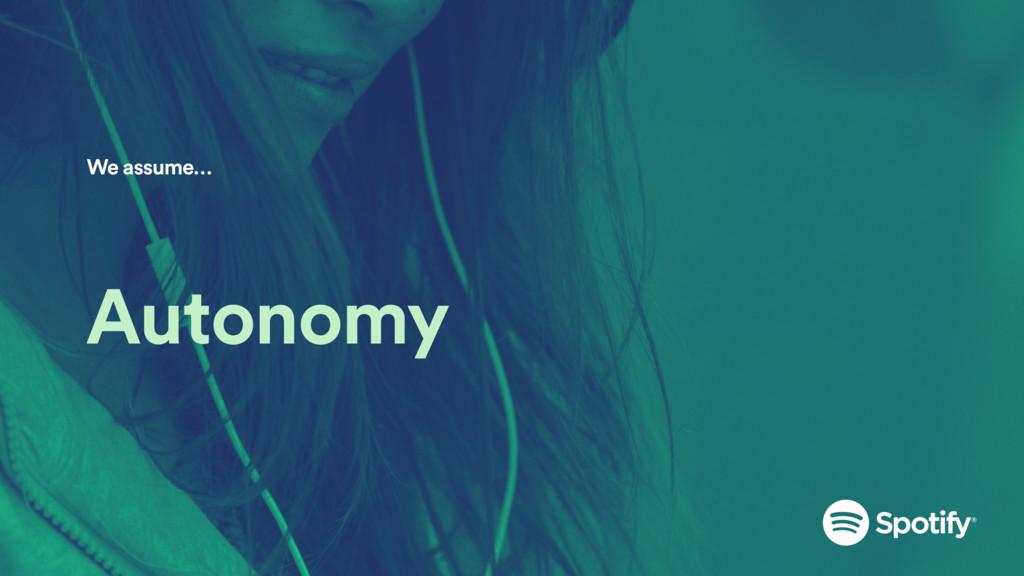 Autonomy We assume…