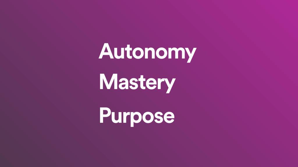 Autonomy Mastery Purpose