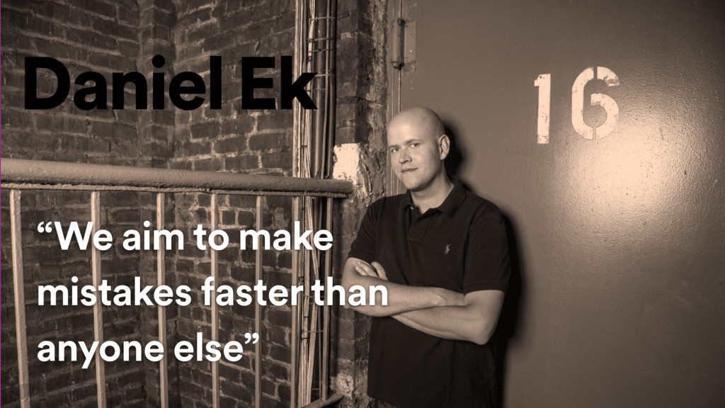 """""""We aim to make mistakes faster than anyone els..."""