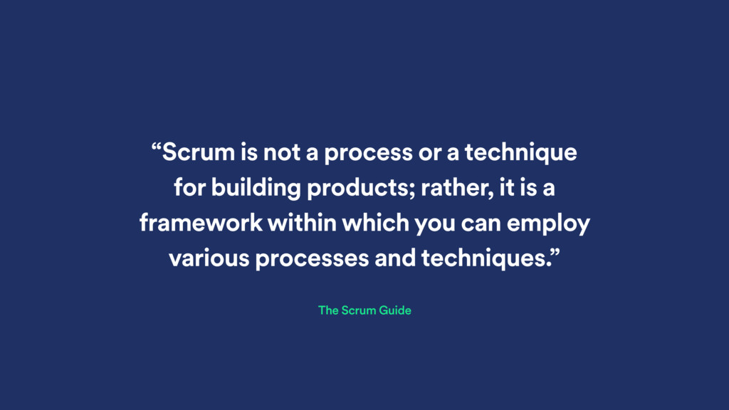 """""""Scrum is not a process or a technique for buil..."""