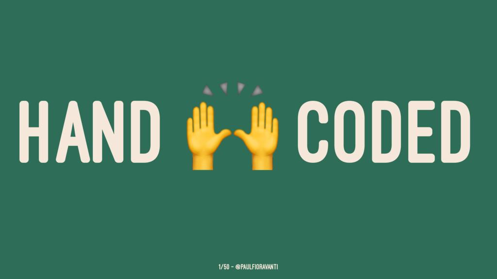 HAND ! CODED 1/50 — @paulfioravanti