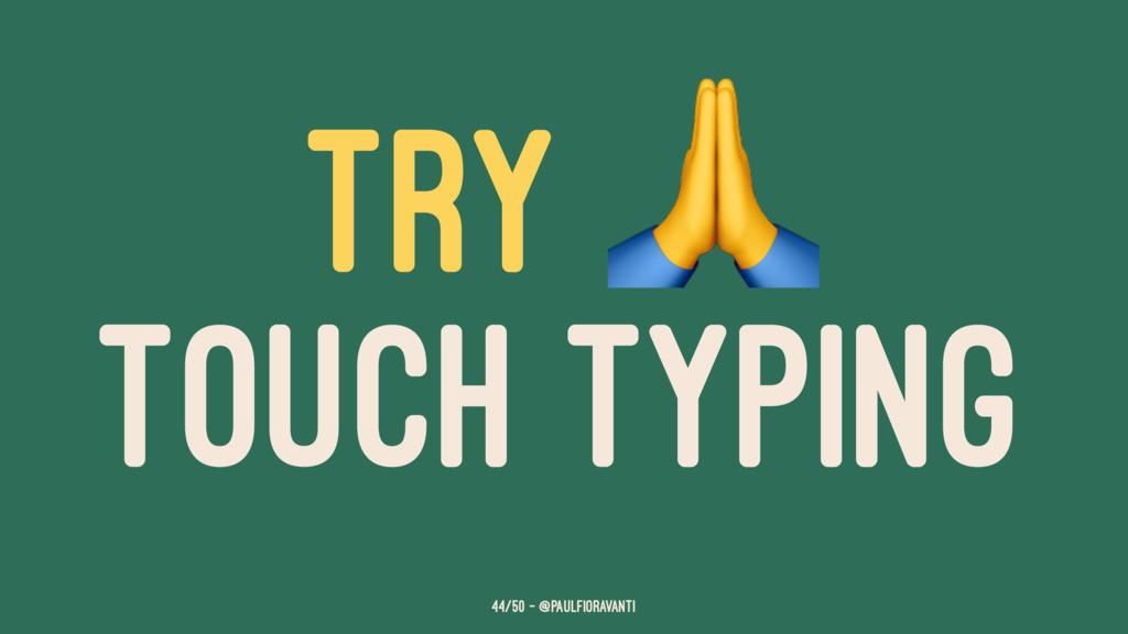 TRY TOUCH TYPING 44/50 — @paulfioravanti