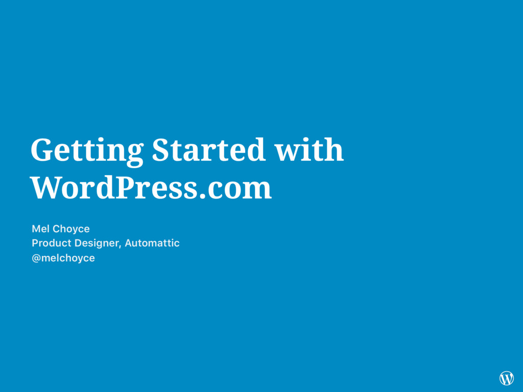 Getting Started with WordPress.com Mel Choyce P...