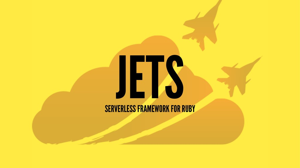JETS SERVERLESS FRAMEWORK FOR RUBY