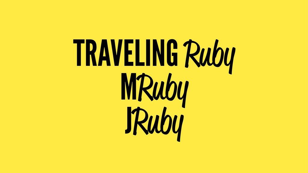 TRAVELING Ruby MRuby JRuby