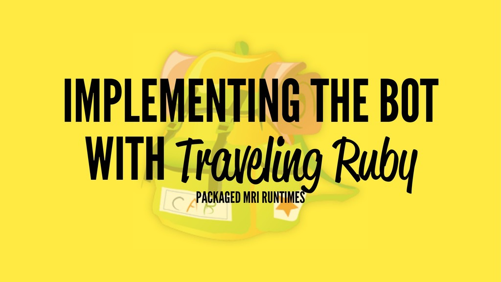 IMPLEMENTING THE BOT WITH Traveling Ruby PACKAG...