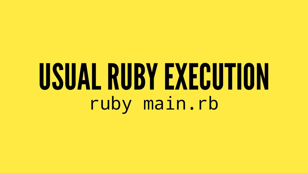 USUAL RUBY EXECUTION ruby main.rb
