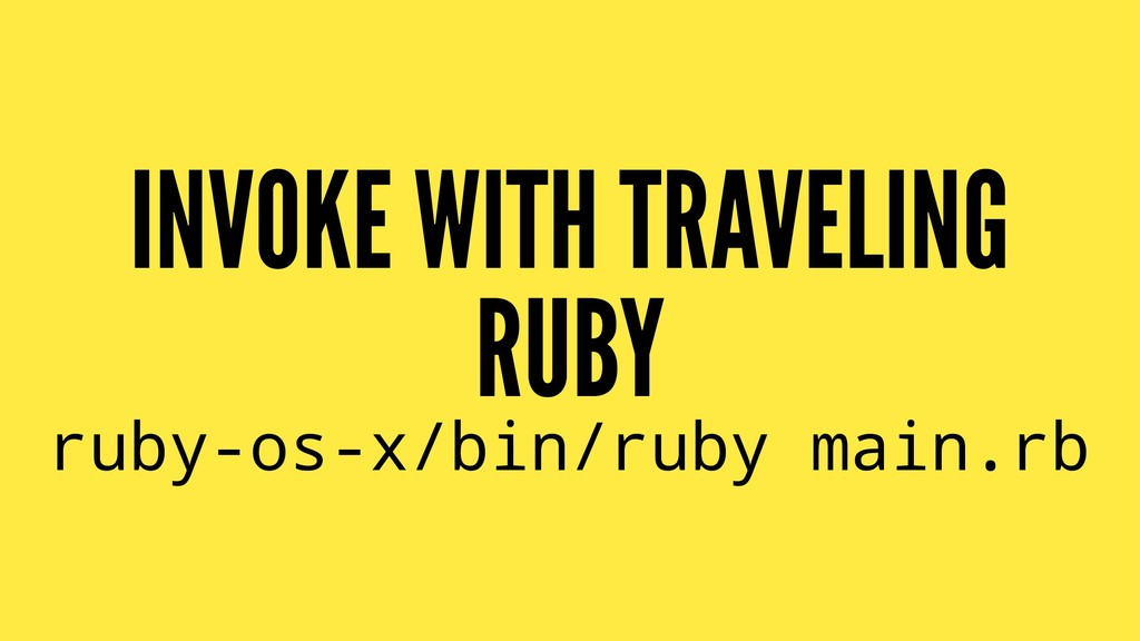 INVOKE WITH TRAVELING RUBY ruby-os-x/bin/ruby m...