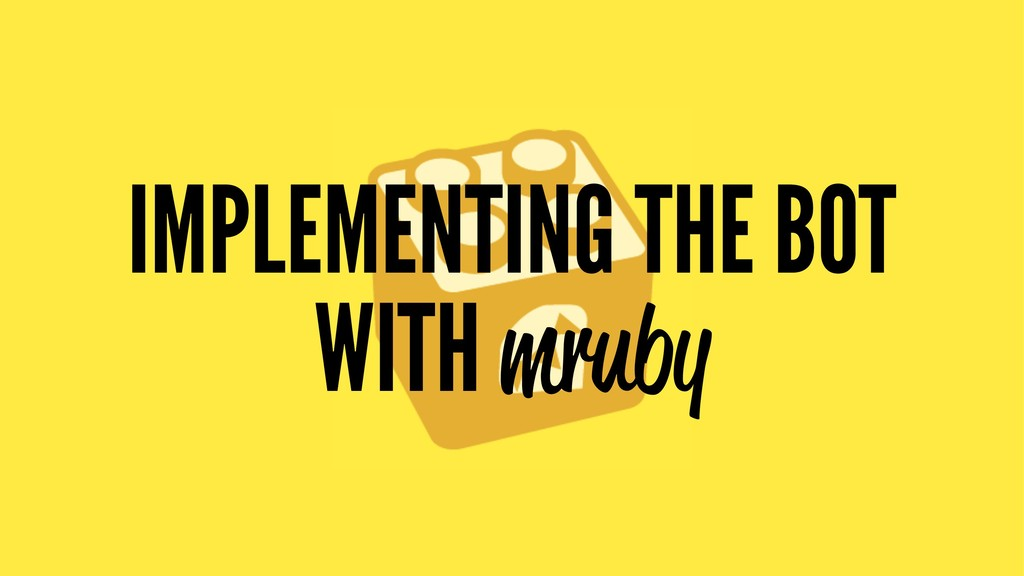IMPLEMENTING THE BOT WITH mruby
