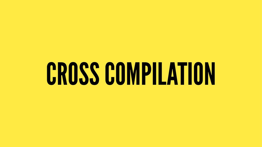 CROSS COMPILATION
