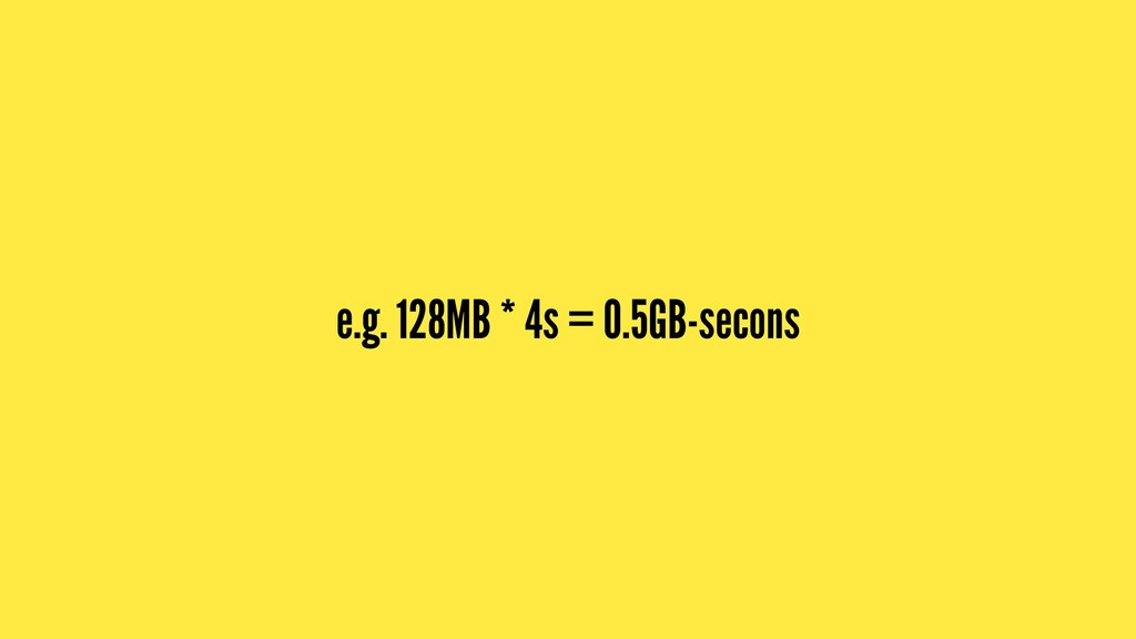 e.g. 128MB * 4s = 0.5GB-secons