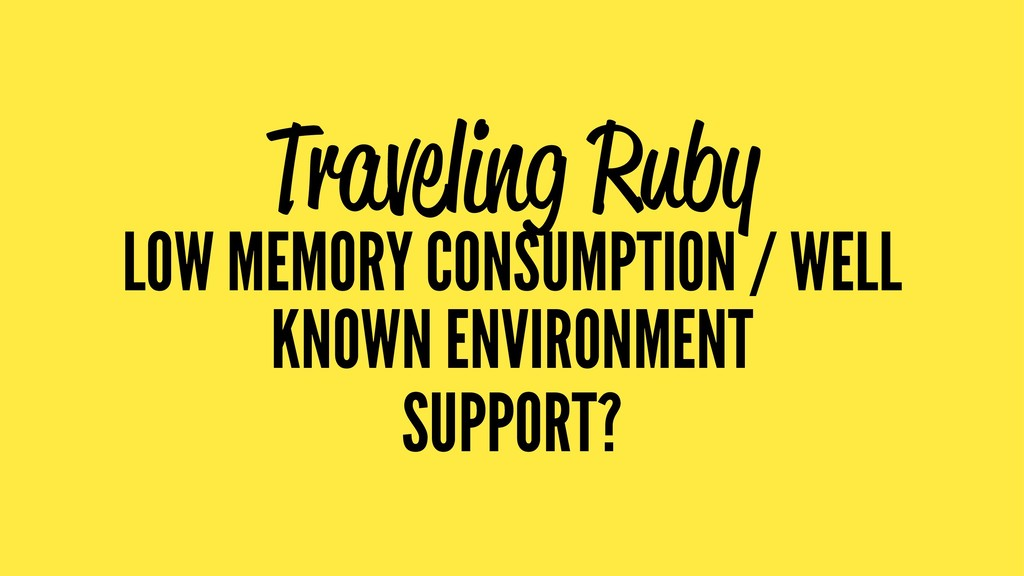 Traveling Ruby LOW MEMORY CONSUMPTION / WELL KN...