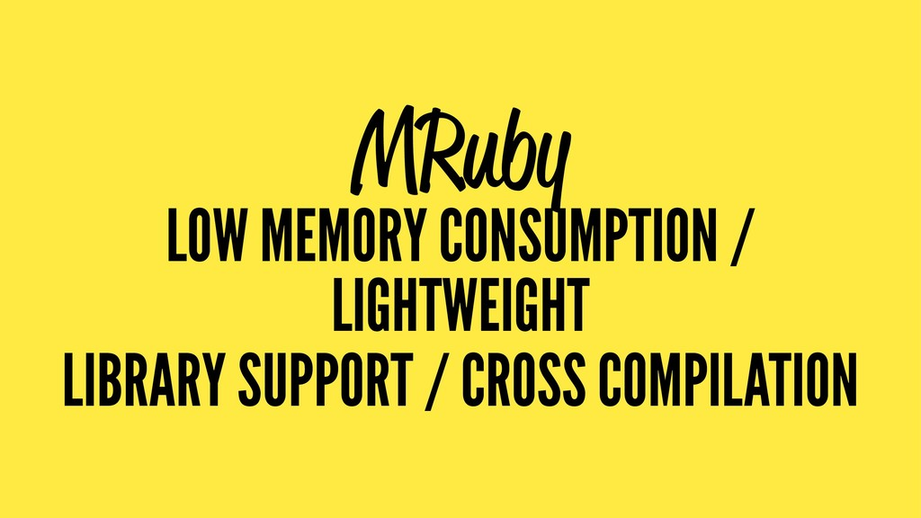 MRuby LOW MEMORY CONSUMPTION / LIGHTWEIGHT LIBR...