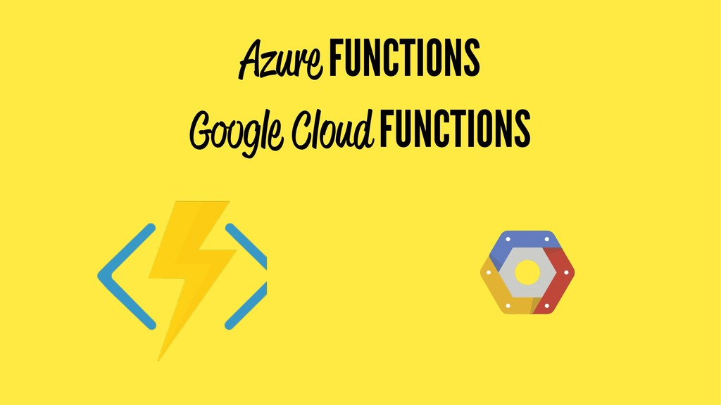 Azure FUNCTIONS Google Cloud FUNCTIONS