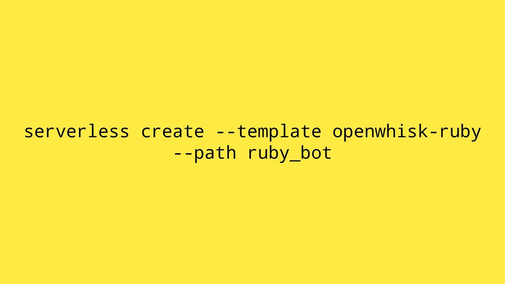 serverless create --template openwhisk-ruby --p...