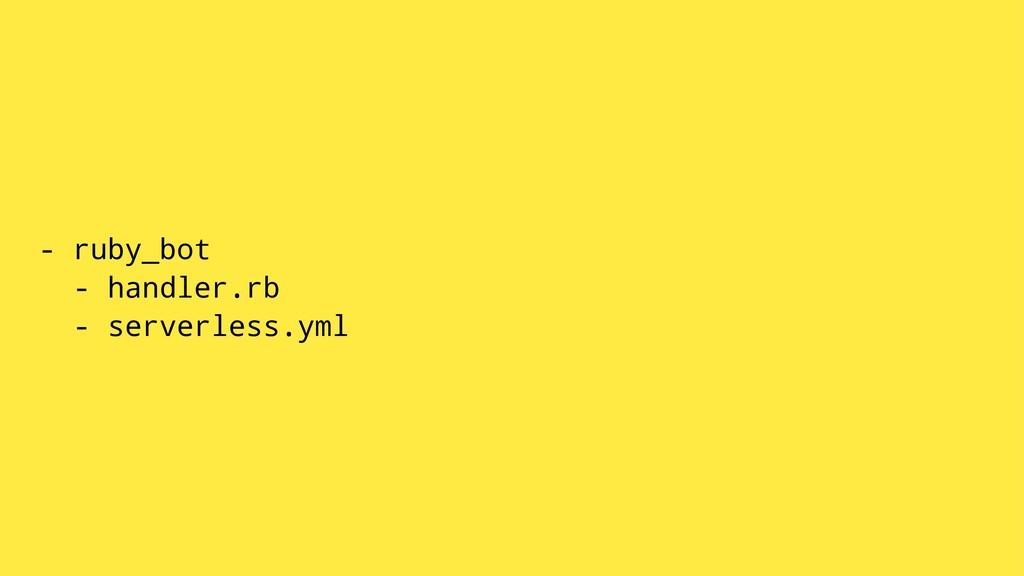 - ruby_bot - handler.rb - serverless.yml