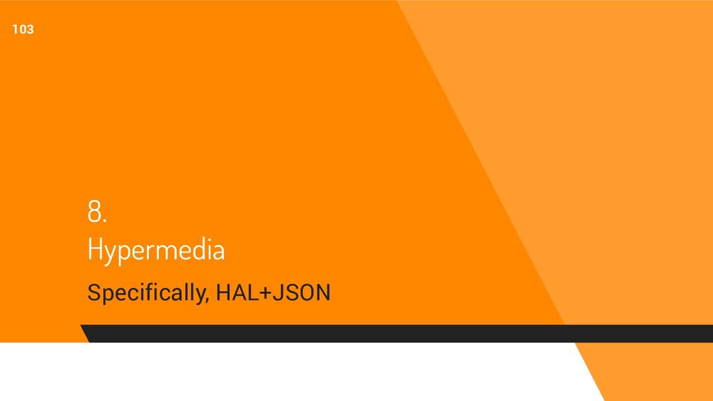 8. Hypermedia Specifically, HAL+JSON 103