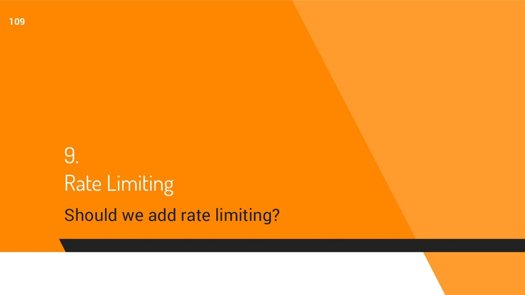 9. Rate Limiting Should we add rate limiting? 1...