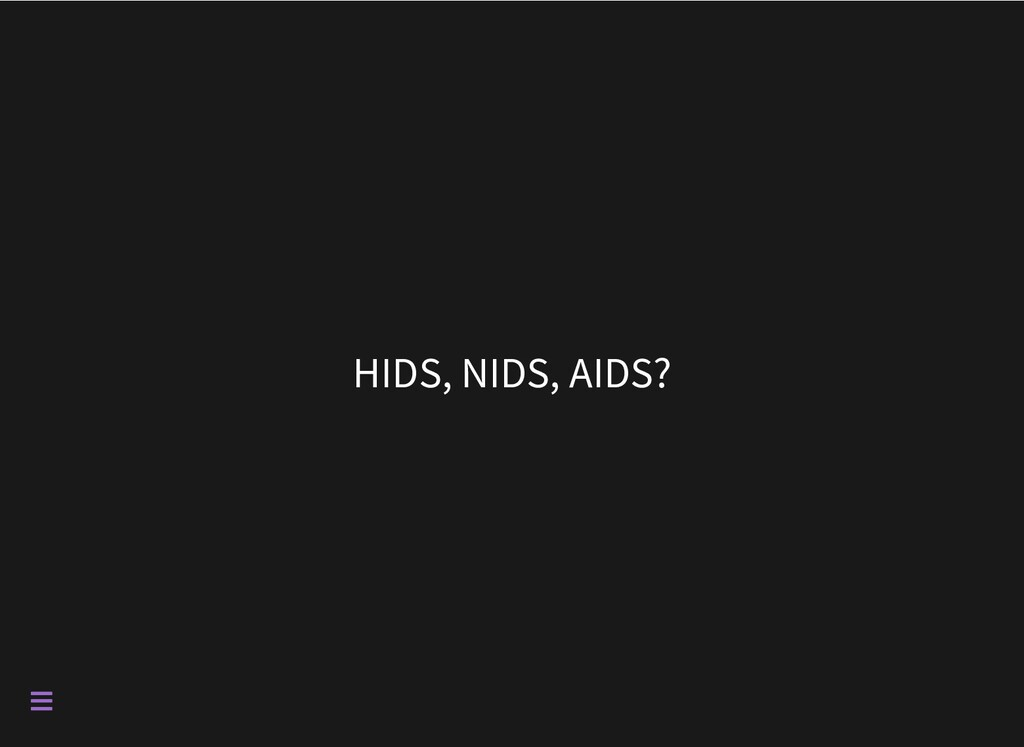 HIDS, NIDS, AIDS? 