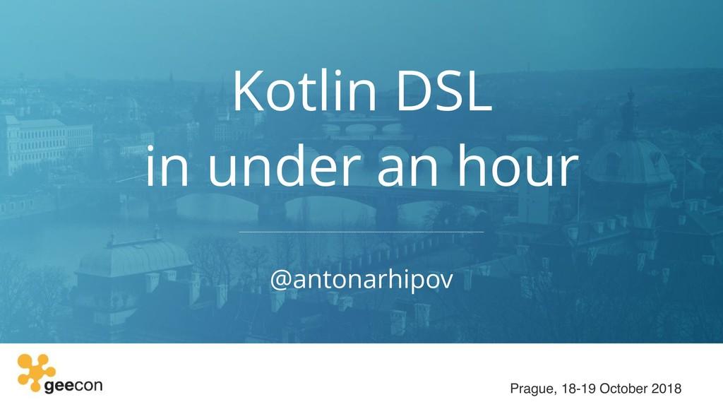 Kotlin DSL in under an hour @antonarhipov Prag...
