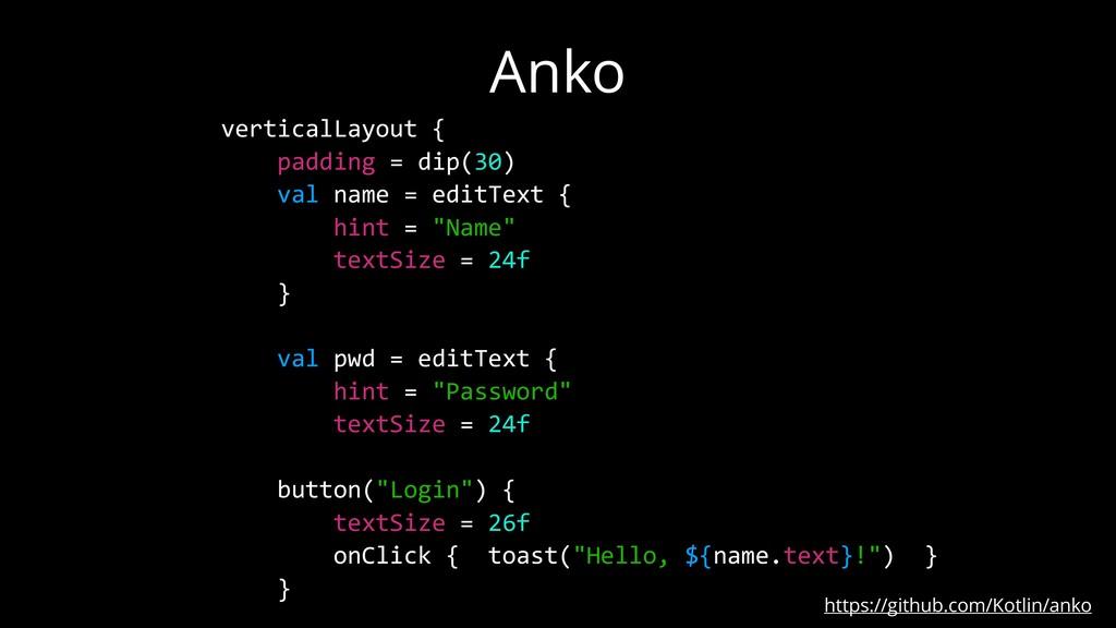 Anko https://github.com/Kotlin/anko verticalLay...