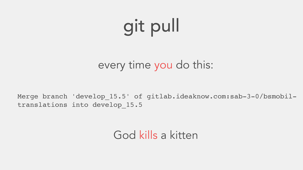 git pull God kills a kitten every time you do t...