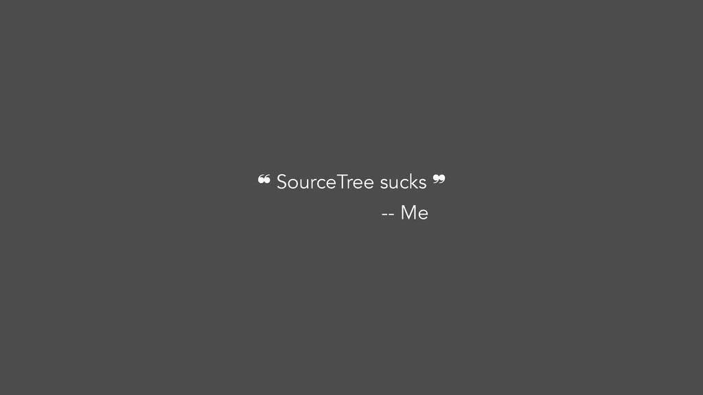 ❝ SourceTree sucks ❞ -- Me