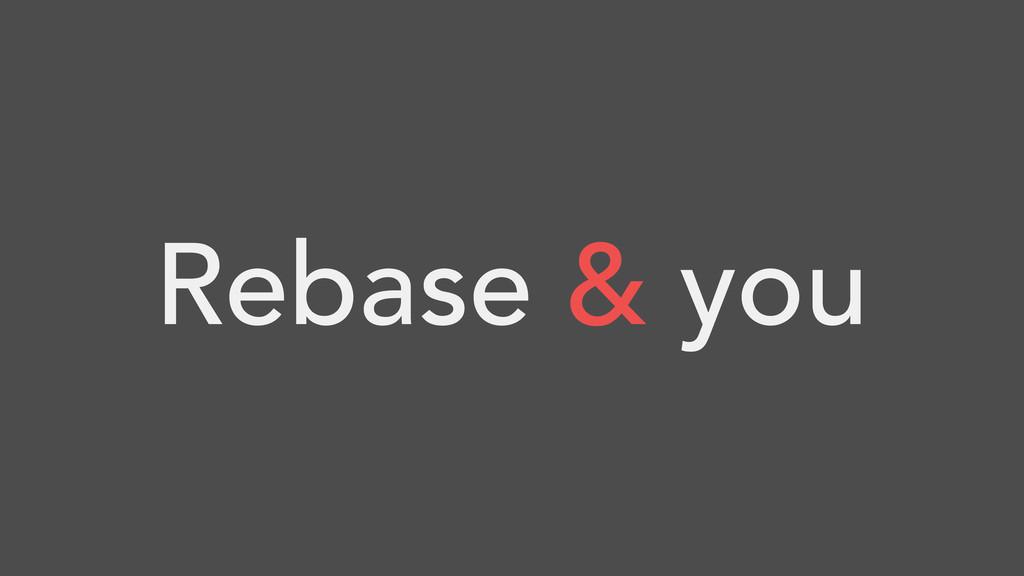 Rebase & you