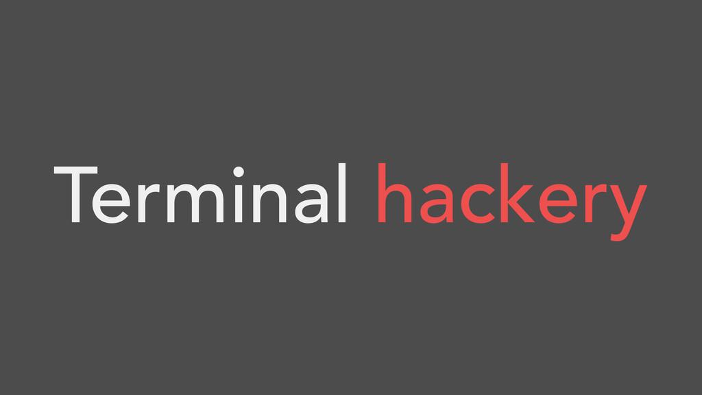 Terminal hackery