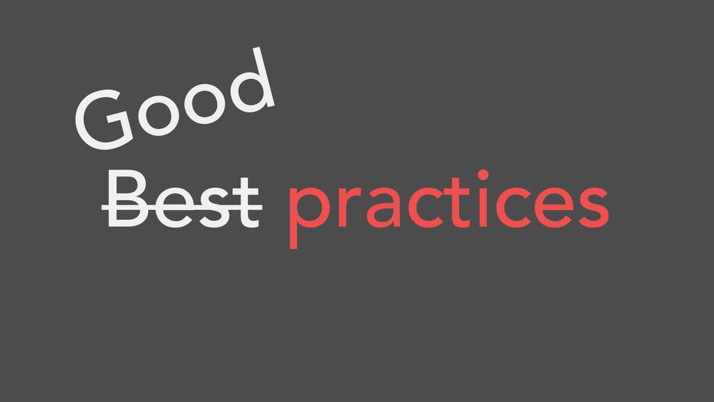 Best practices Good