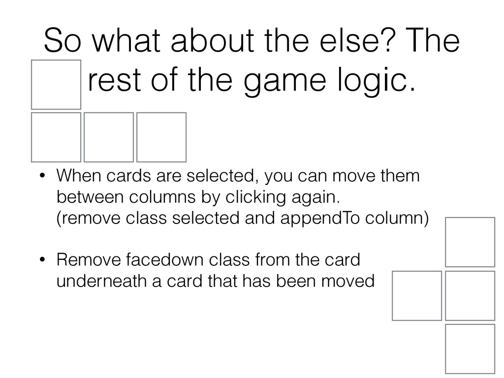 So what about the else? The rest of the game lo...