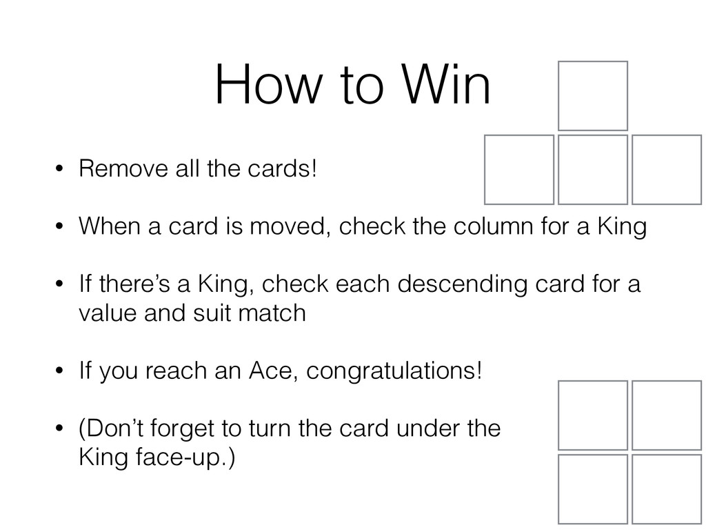 How to Win • Remove all the cards! • When a car...