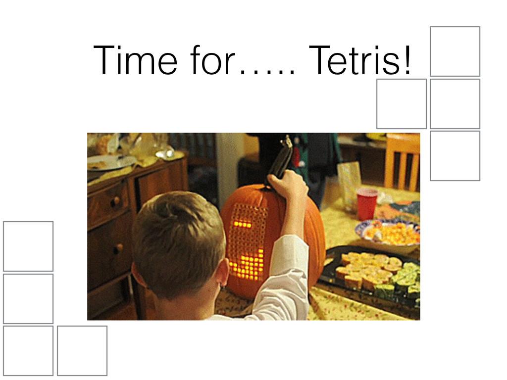 Time for….. Tetris!