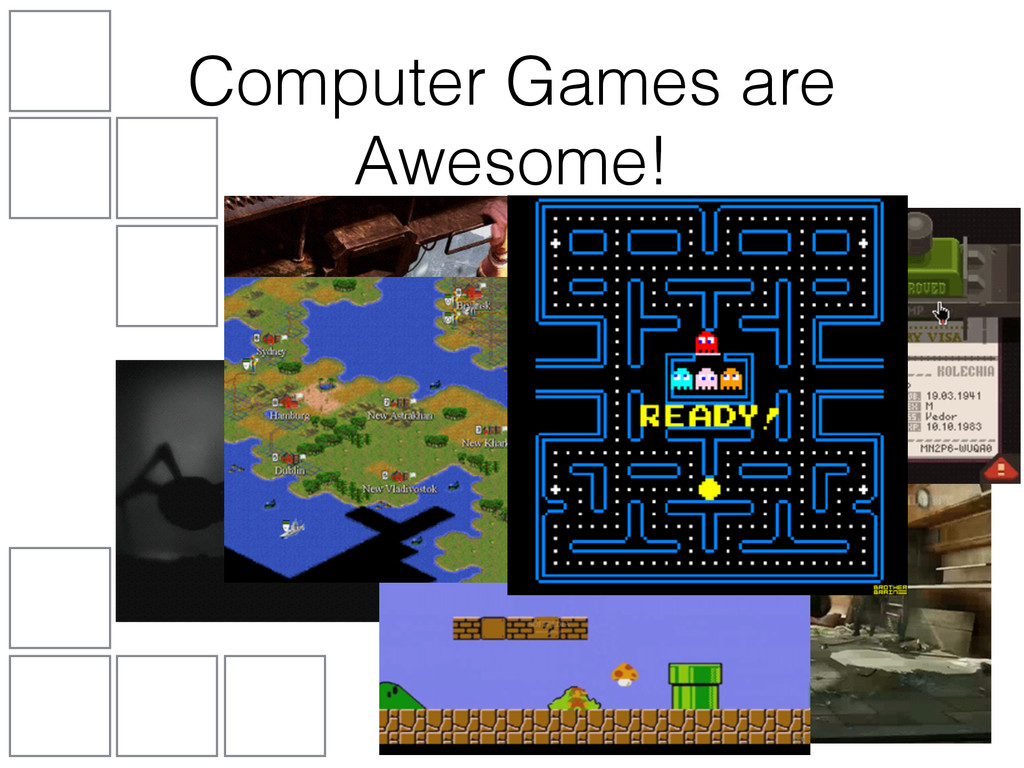 Computer Games are Awesome!