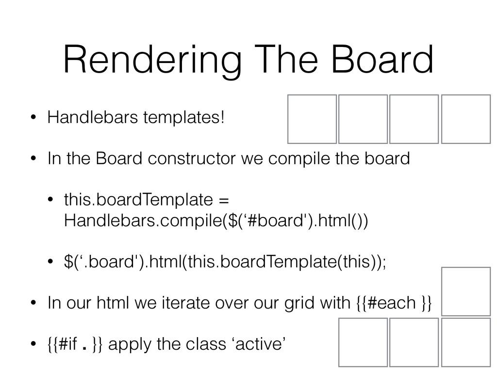 • Handlebars templates! • In the Board construc...