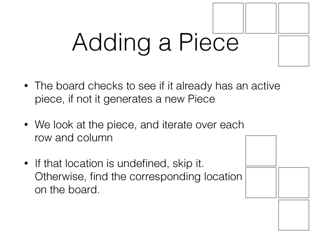 Adding a Piece • The board checks to see if it ...
